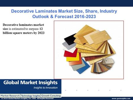 © 2016 Global Market Insights, Inc. USA. All Rights Reserved www.gminsights.com Decorative Laminates Market Size, Share, Industry Outlook & Forecast 2016-2023.