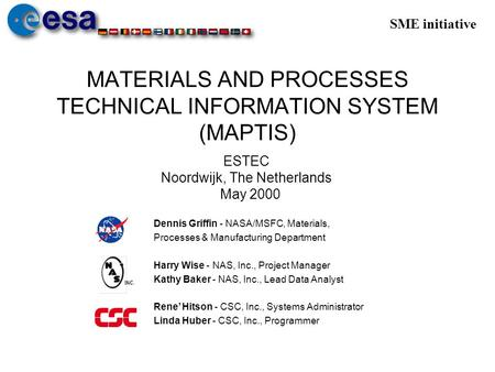 SME initiative MATERIALS AND PROCESSES TECHNICAL INFORMATION SYSTEM (MAPTIS) Dennis Griffin - NASA/MSFC, Materials, Processes & Manufacturing Department.