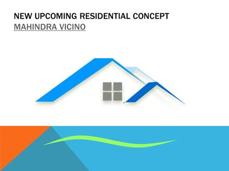 NEW UPCOMING RESIDENTIAL CONCEPT MAHINDRA VICINO