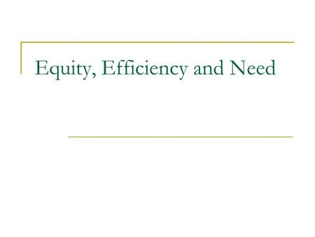 Equity, Efficiency and Need. Why Are We Concerned Efficiency questions in health care sector arise because costs are high. Equity questions arise because.