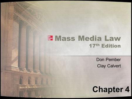 Mass Media Law 17 th Edition Don Pember Clay Calvert Chapter 4.
