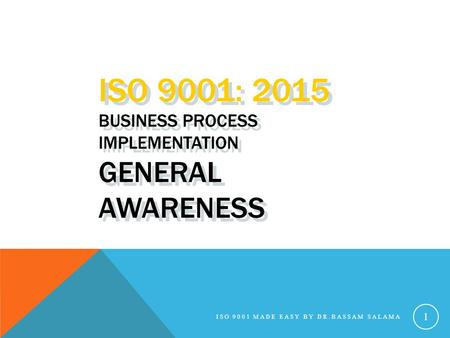 ISO 9001: 2015 BUSINESS PROCESS IMPLEMENTATION GENERAL AWARENESS