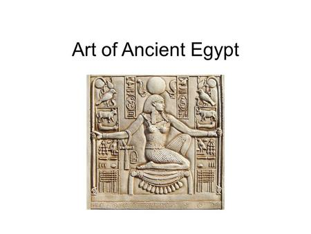 Art of Ancient Egypt. Nile River Valley Egypt was kept separate from the rest of the world for over 3000 years. There were mountains to the south, deserts.