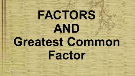 FACTORS AND Greatest Common Factor. What are the factors of 12?,,,,, 12 126 43 What are the factors of 81?,,,, 13 81 9 27.