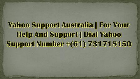 Dial Yahoo Support Australia Number 61731718150 Or Visit Our Official Website:-