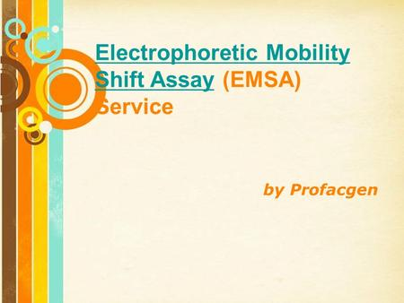 Free Powerpoint Templates Page 1 Free Powerpoint Templates Electrophoretic Mobility Shift AssayElectrophoretic Mobility Shift Assay (EMSA) Service by Profacgen.