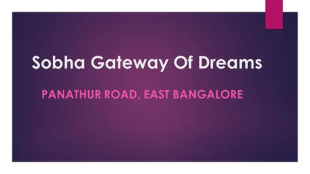 Sobha Gateway Of Dreams PANATHUR ROAD, EAST BANGALORE.