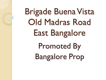 Brigade Buena Vista Old Madras Road East Bangalore Promoted By Bangalore Prop.