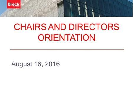 CHAIRS AND DIRECTORS ORIENTATION August 16, 2016.