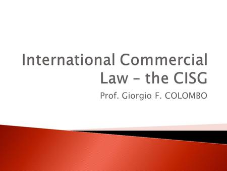 Prof. Giorgio F. COLOMBO. Lesson n. 2  CISG, Art. 1 ◦ This Convention applies to contracts for the sale of goods between parties whose place of business.