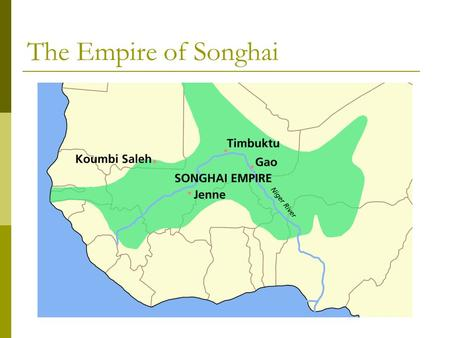 The Empire of Songhai. Sunni Ali 1. Sunni Ali became leader of Songhai in 1464. 2. He conquered the wealthy trade cities of Djenne and Timbuktu. a. He.