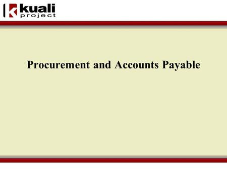 Procurement and Accounts Payable. Procurement Functionality Vendor Database – one database for payees –Multiple divisions –Multiple addresses –Contact.