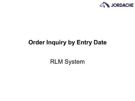 Order Inquiry by Entry Date RLM System. Page 2 What is Order Inquiry? Customer Orders that arrive in RLM (either via EDI or Data Entry) can be viewed.