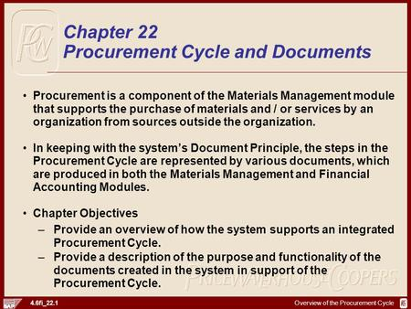 Overview of the Procurement Cycle 4.6fi_22.1 Procurement is a component of the Materials Management module that supports the purchase of materials and.