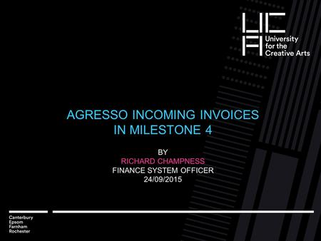 AGRESSO INCOMING INVOICES IN MILESTONE 4 BY RICHARD CHAMPNESS FINANCE SYSTEM OFFICER 24/09/2015.