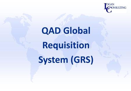 QAD Global Requisition System (GRS). Agenda  Introduction  GRS Features  Key Design Decisions  GRS Setups  Process Walk-Through  Example for High-Volume.