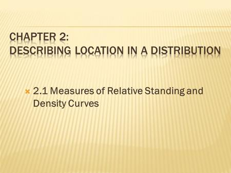  2.1 Measures of Relative Standing and Density Curves.