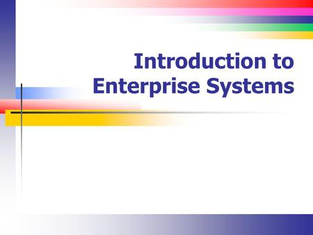 Introduction to Enterprise Systems. Slide 2 Objectives Review the enterprise ecosystem.
