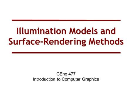 Illumination Models and Surface-Rendering Methods CEng 477 Introduction to Computer Graphics.