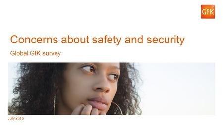 1© GfK 2016 | Concerns about safety and security Concerns about safety and security Global GfK survey July 2016.