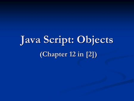 Java Script: Objects (Chapter 12 in [2]). 2 Outline Introduction Introduction Thinking About Objects Thinking About Objects Math Object Math Object String.