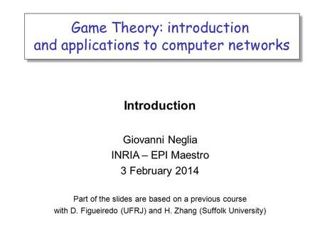 Game Theory: introduction and applications to computer networks Game Theory: introduction and applications to computer networks Introduction Giovanni Neglia.