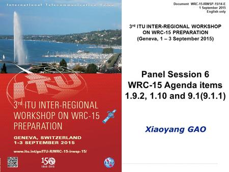 International Telecommunication Union Document WRC-15-IRWSP-15/14-E 1 September 2015 English only 3 rd ITU INTER-REGIONAL WORKSHOP ON WRC-15 PREPARATION.