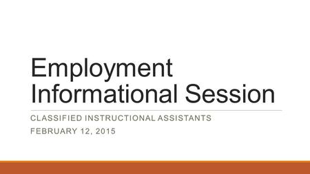Employment Informational Session CLASSIFIED INSTRUCTIONAL ASSISTANTS FEBRUARY 12, 2015.