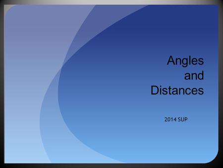 Angles and Distances 2014 SUP. What is a good angle?
