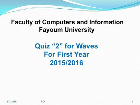 "Quiz ""2"" for Waves For First Year 2015/2016 Faculty of Computers and Information Fayoum University 8-3-20161FCI."