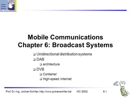 Prof. Dr.-Ing. Jochen Schiller,  SS026.1 Mobile Communications Chapter 6: Broadcast Systems  Unidirectional distribution.