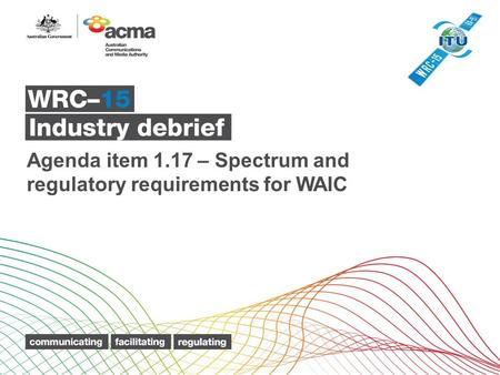 Agenda item 1.17 – Spectrum and regulatory requirements for WAIC.