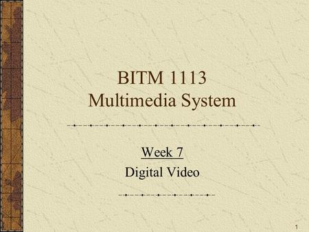 1 BITM 1113 Multimedia System Week 7 <strong>Digital</strong> Video.