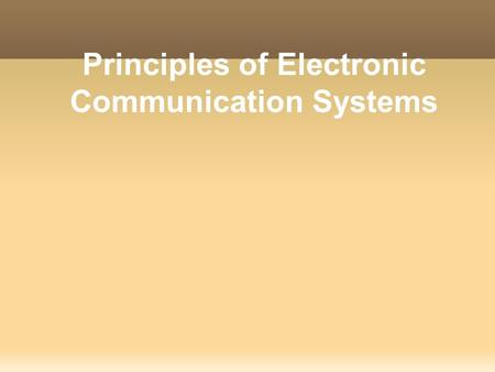 Principles of Electronic Communication Systems. Chapter 2 The Fundamentals of Electronics: A Review.
