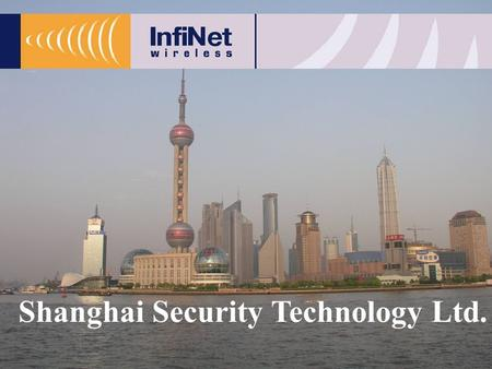 Shanghai Security Technology Ltd.. Company Profile Shanghai's Leader in Video-over-IP for Public Safety Services Operates in Shanghai since 2000 Provides.