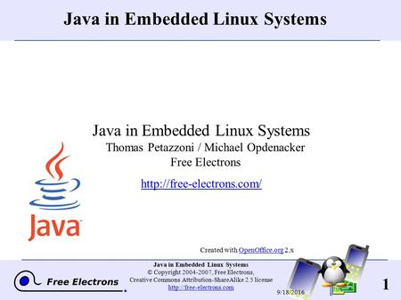 1 <strong>Java</strong> <strong>in</strong> Embedded Linux <strong>Systems</strong> © Copyright 2004-2007, Free Electrons, Creative Commons Attribution-ShareAlike 2.5 license