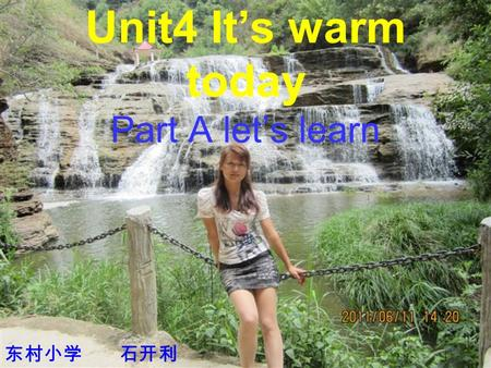 Unit4 It's warm today Part A let's learn 东村小学 石开利.