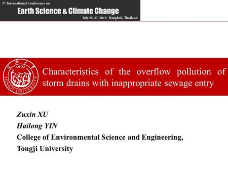 Characteristics of the overflow pollution of storm drains with inappropriate sewage entry Zuxin XU Hailong YIN College of Environmental Science and Engineering,