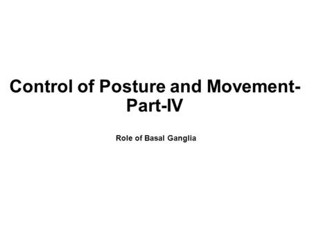 Control of Posture and Movement- Part-IV Role of Basal Ganglia.