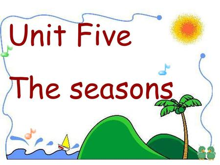 Unit Five The seasons What's the weather like? It's… warmwindycool sunnyrainycloudy 1.2.3. 4.5.6.