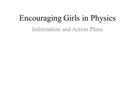 Encouraging Girls in Physics Information and Action Plans.