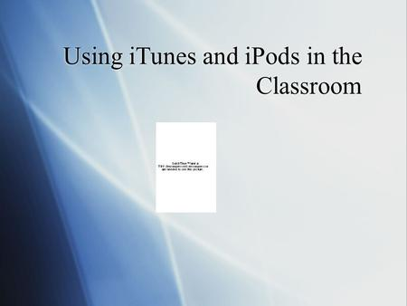 Using iTunes and iPods in the Classroom. Immigrating Into the Digital Age  Using iTunes in the Classroom  Audio Books  Podcasts  iTunes U  Audio.