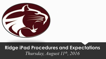 Ridge iPad Procedures and Expectations Thursday, August 11 th, 2016.