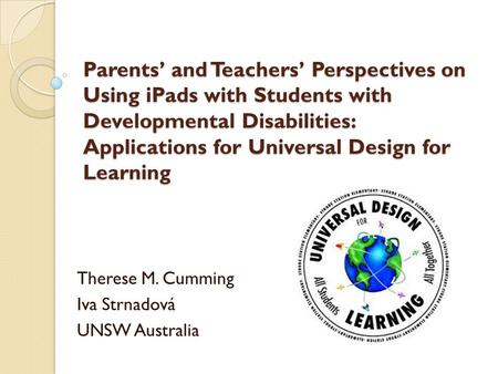 Parents' and Teachers' Perspectives on Using iPads with Students with Developmental Disabilities: Applications for Universal Design for Learning Therese.
