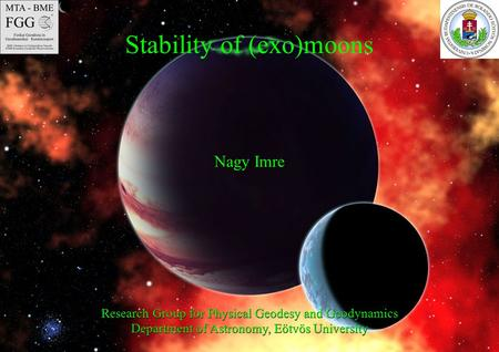 Stability of (exo)moons Nagy Imre Research Group for Physical Geodesy and Geodynamics Department of Astronomy, Eötvös University.
