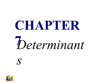 CHAPTER 7 Determinant s. Outline - Permutation - Definition of the Determinant - Properties of Determinants - Evaluation of Determinants by Elementary.