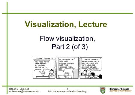 Robert S. Laramee 1  Visualization, Lecture Flow visualization, Part 2 (of 3)