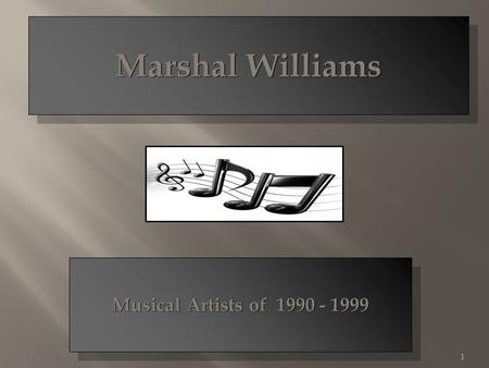 Marshal Williams 1 Musical Artists <strong>of</strong> 1990 - 1999.