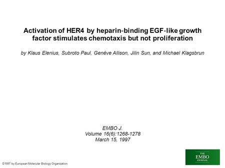 Activation of HER4 by heparin ‐ binding EGF ‐ like growth factor stimulates chemotaxis but not proliferation by Klaus Elenius, Subroto Paul, Genève Allison,