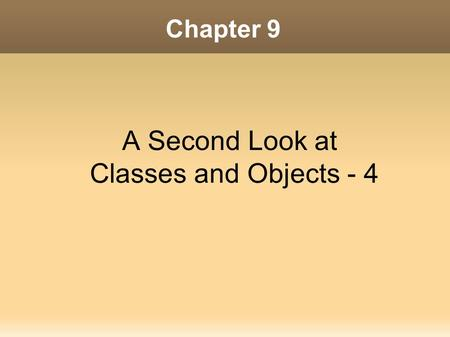 Chapter 9 A Second Look at Classes and Objects - 4.